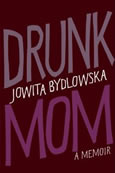 Drunk Mom by Jowita Bydlowska