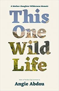 This One Wild Life by Angie Abdou